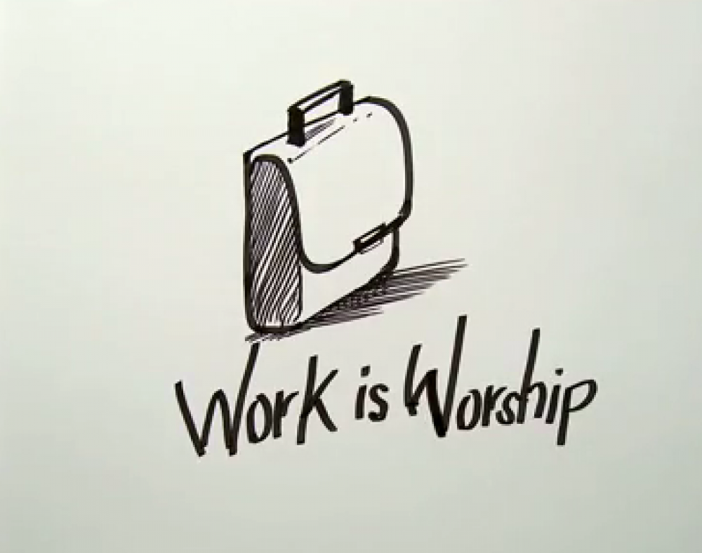 work and worship Nursing is my profession, my daily work but it is also an important way i worship god for me, work and worship have become like two blades of a scissors one is useless without the other.